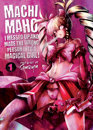 Manga Review – Machimaho: I Messed Up and Made the Wrong Person Into a Magical Girl! – Volume One